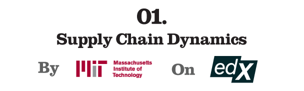 1. Supply Chain Dynamics by Massachusetts Institute of Technology (edX)