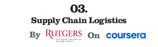 3. Supply Chain Logistics by Rutgers the State University of New Jersey (Coursera)
